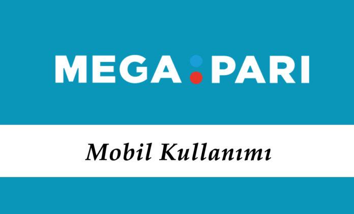 Megapari Mobil Kullanımı